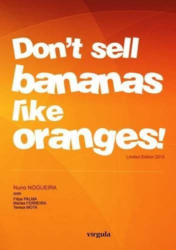 Don't sell bananas like oranges!